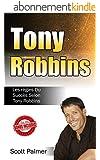 Tony Robbins: Les Règles Du Succès Selon Tony Robbins (Tony Robbins, Anthony Robbins, Succès, Argent, Influence, Biographies, Riche)