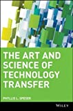 img - for The Art and Science of Technology Transfer 1st (first) Edition by Speser, Phyllis L. published by Wiley (2006) book / textbook / text book