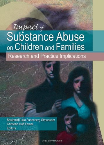 Impact of Substance Abuse on Children and Families:...