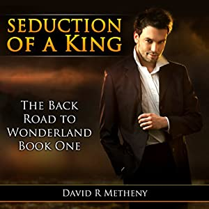 Seduction of a King: The Back Road To Wonderland, Book One | [David Metheny]