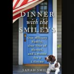 Dinner with the Smileys: One Military Family, One Year of Heroes, and Lessons for a Lifetime | Sarah Smiley