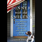 Dinner with the Smileys: One Military Family, One Year of Heroes, and Lessons for a Lifetime | [Sarah Smiley]