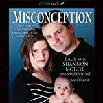 Misconception: One Couple's Journey from Embryo to Mix-up to Miracle Baby | Paul Morell,Shannon Morell