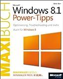 Microsoft Windows 8.1 Power-Tipps - Das Maxibuch Auch f�r Windows 8.: Optimierung, Troubleshooting und mehr