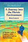 img - for A Journey Into the Heroic Environment: A Personal Guide for Creating Great Customer TransActions Using Eight Universal Shared Values by Rob Lebow (2004-08-01) book / textbook / text book