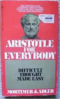 Aristotle for Everybody Difficult Though, Adler, Mortimer J