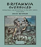 Britannia Overruled: British Policy and World Power in the Twentieth Century (2nd Edition) (0582382491) by Reynolds, David