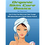 Organic Skin Care Basics: How To Save Your Skin & Look  Years Younger With Natural Skincare & Organic Beauty Products