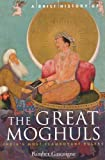A Brief History of the Great Moghuls (1841195332) by Gascoigne, Bamber