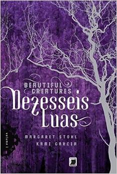 Dezesseis Luas - Colecao Beautiful Creatures - Vol (Em Portugues do