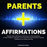 Parents Affirmations: Positive Daily Affirmations for Parents to Find Happiness in Their Children Using the Law of Attraction, Self-Hypnosis, Guided Meditation and Sleep Learning | Stephens Hyang