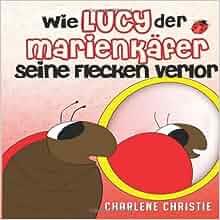 Wie Lucy Der Marienkafer Seine Flecken Verlor: Charlene Christie