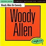 Woody Allen on Comedy [Explicit]