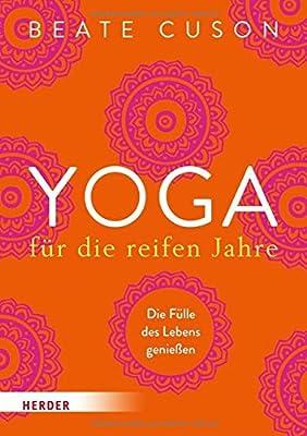 Yoga für die reifen Jahre: Die Fülle des Lebens genießen