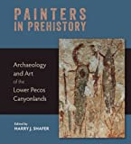 img - for Painters in Prehistory: Archaeology and Art of the Lower Pecos Canyonlands book / textbook / text book