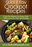 Crockpot Recipes: A One-Pot Solution For Busy Cooks With A Love For  Gourmet Cooking (Quick and Easy Recipes)