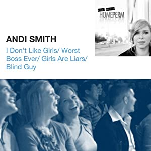 I Don't Like Girls / Worst Boss Ever / Girls Are Liars / Blind Guy | [Andi Smith]