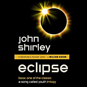 Eclipse: A Song Called Youth, Book 1 | [John Shirley]