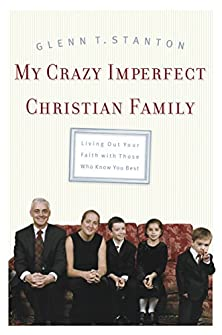 My Crazy Imperfect Christian Family, Living Out Your Faith with Those Who Know You Best