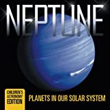 Neptune: Planets in Our Solar System | Children s Astronomy Edition