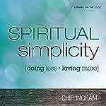 Spiritual Simplicity: Doing Less, Loving More | Chip Ingram