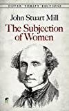 The Subjection of Women (Dover Thrift Editions) (0486296016) by John Stuart Mill
