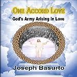 One Accord Love: God's Army Arising In Love | Joseph Basurto