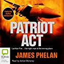 Patriot Act Audiobook by James Phelan Narrated by Adrian Mulraney