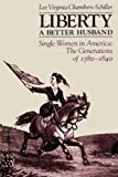 img - for By Lee Virginia Chambers-Schiller Liberty A Better Husband: Single Women in America: The Generations of 1780-1840 (Reprint) book / textbook / text book