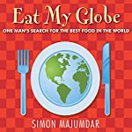 Eat My Globe: One Year to go Everywhere and Eat Everything | Simon Majumdar
