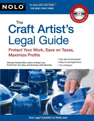 The Craft Artist's Legal Guide: Protect Your Work, Save on Taxes, Maximize Profits