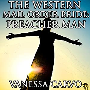 The Western Mail Order Bride: Preacher Man and Dinah with the Dark Hair: A Christian Romance Novella | [Vanessa Carvo]
