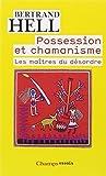 Possession et chamanisme : Les maîtres du désordre