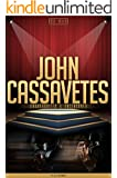 John Cassavetes Unauthorized & Uncensored (All Ages Deluxe Edition with Videos)