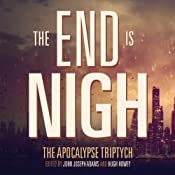 The End is Nigh: The Apocalypse Triptych | John Joseph Adams, Hugh Howey