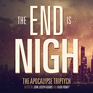 Strange Bodies The End is Nigh: The Apocalypse Triptych | [John Joseph  Adams, Hugh Howey