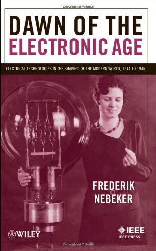 Dawn Of The Electronic Age: Electrical Technologies In The Shaping Of The Modern World, 1914 To 1945