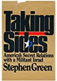 Taking Sides: America's Secret Relations With Militant Israel