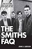img - for The Smiths FAQ: All That's Left to Know About the Most Important British Band of the 1980s (FAQ Series) (The Faq) book / textbook / text book
