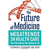 The Future of Medicine: Megatrends in Health Care That Will Improve Your Quality of Life ~ Stephen C. Schimpff