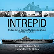 Intrepid: The Epic Story of America's Most Legendary Warship | [Bill White, Robert Gandt]