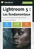 Lightroom 5 : Les fondamentaux, pour un traitement professionnel de vos images numériques