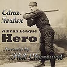 A Bush League Hero (       UNABRIDGED) by Edna Ferber Narrated by Phil Chenevert