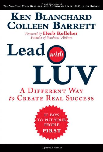Lead with LUV: A Different Way to Create Real Success, Ken Blanchard, Colleen Barrett