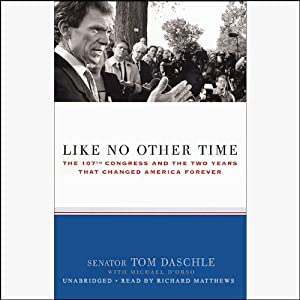 Like No Other Time: The 107th Congress and the Two Years That Changed America Forever | [Tom Daschle, Michael D'Orso]