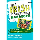 The Irish Gardener's Handbook: How to grow vegetables, herbs, fruitby Michael Brenock