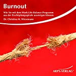 Burnout. Wie Sie mit dem Work-Life-Balance-Programm aus der Erschöpfungsspirale aussteigen können | Christina Wiesemann