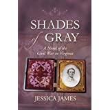 Shades of Gray: A Civil War Love Story: A Novel of the Civil War in Virginia ~ Jessica James