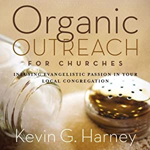 Organic Outreach for Churches: Infusing Evangelistic Passion in Your Local Congregation | [Kevin G. Harney]