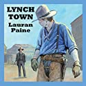 Lynch Town (       UNABRIDGED) by Lauran Paine Narrated by Jeff Harding